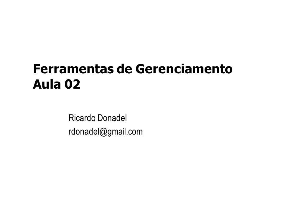 Ferramentas de Gerenciamento Aula 02 Ricardo Donadel rdonadel@gmail.com