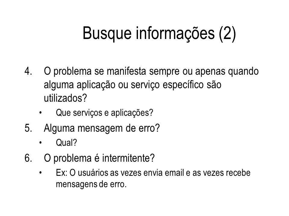 Busque informações (2) 4.O problema se manifesta sempre ou apenas quando alguma aplicação ou serviço específico são utilizados? Que serviços e aplicaç