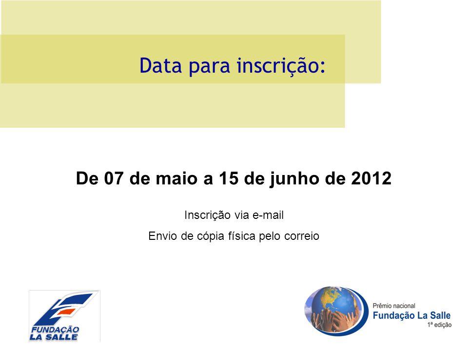 Data para inscrição: De 07 de maio a 15 de junho de 2012 Inscrição via e-mail Envio de cópia física pelo correio