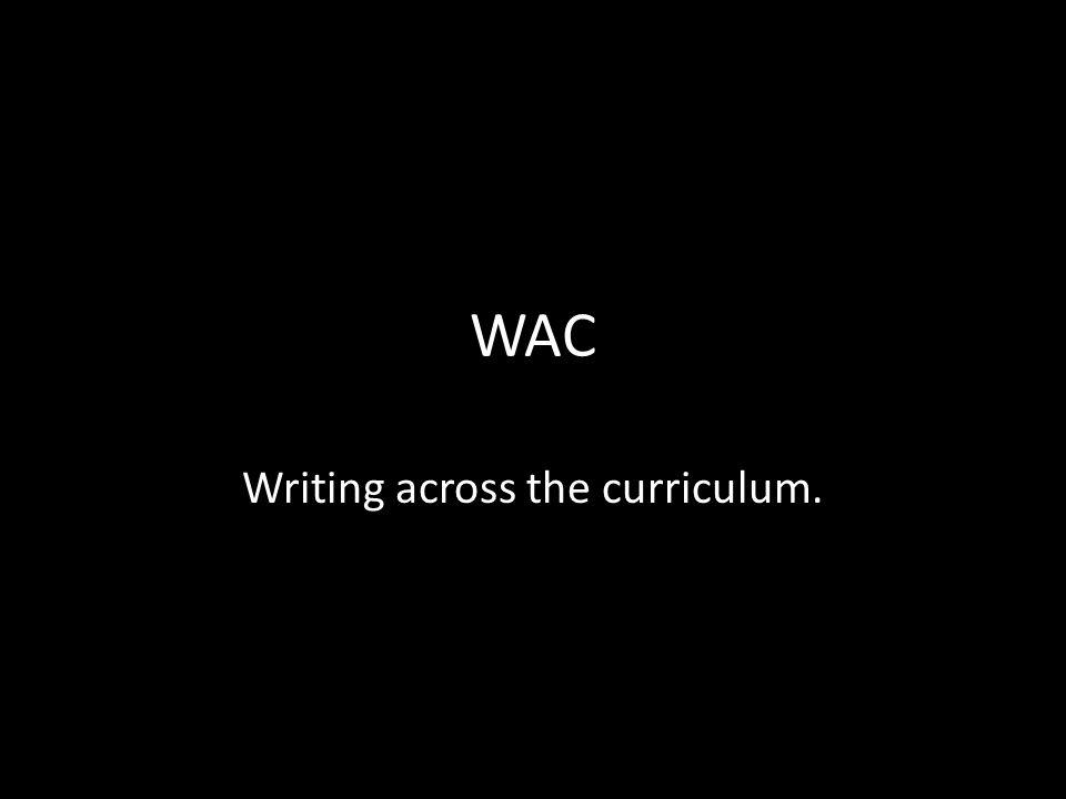 WAC Writing across the curriculum.