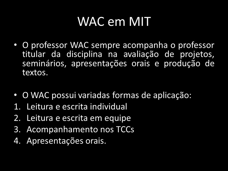 WAC em MIT O professor WAC sempre acompanha o professor titular da disciplina na avaliação de projetos, seminários, apresentações orais e produção de textos.