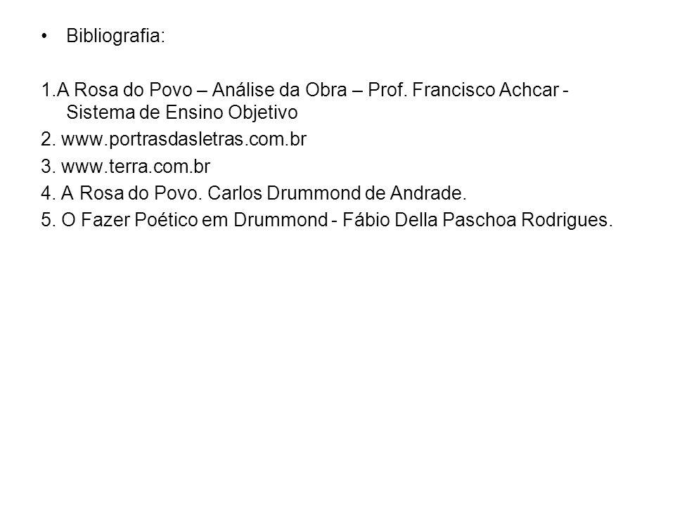 Bibliografia: 1.A Rosa do Povo – Análise da Obra – Prof. Francisco Achcar - Sistema de Ensino Objetivo 2. www.portrasdasletras.com.br 3. www.terra.com
