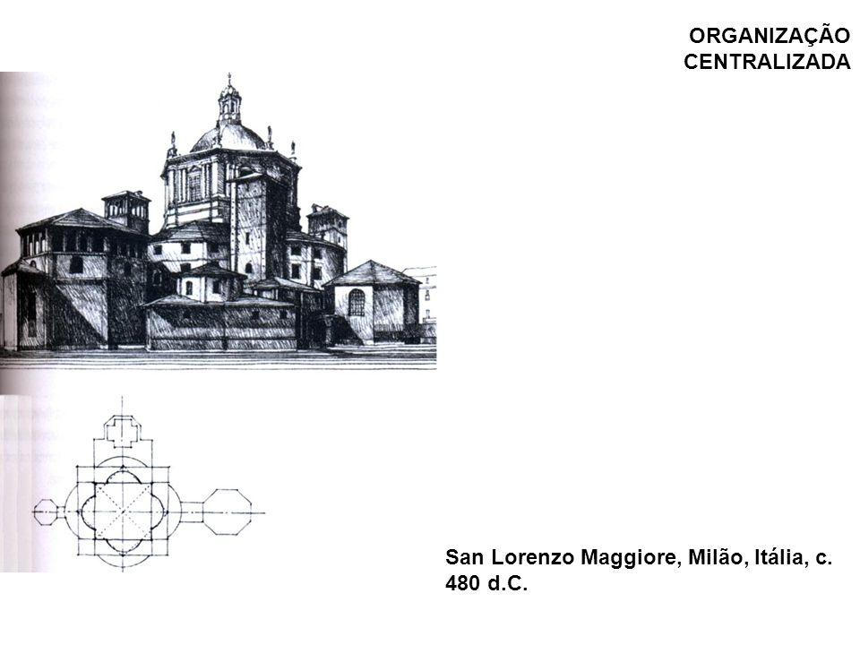 San Lorenzo Maggiore, Milão, Itália, c. 480 d.C. ORGANIZAÇÃO CENTRALIZADA