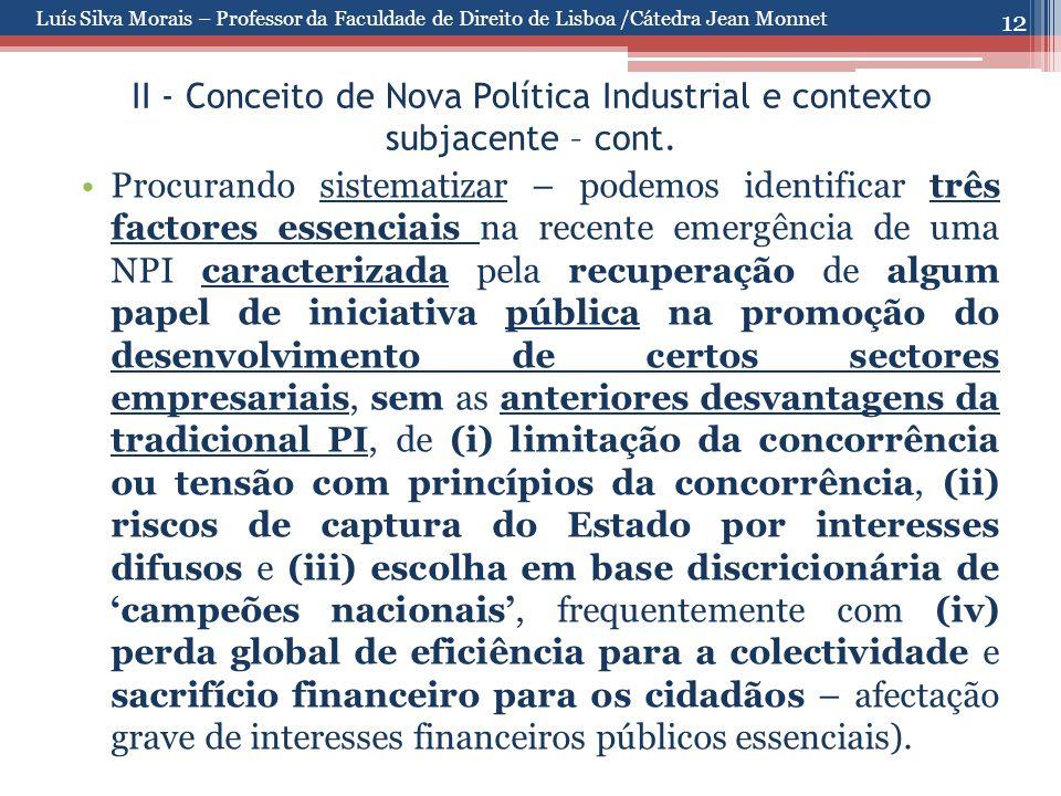12 II - Conceito de Nova Política Industrial e contexto subjacente – cont. Procurando sistematizar – podemos identificar três factores essenciais na r