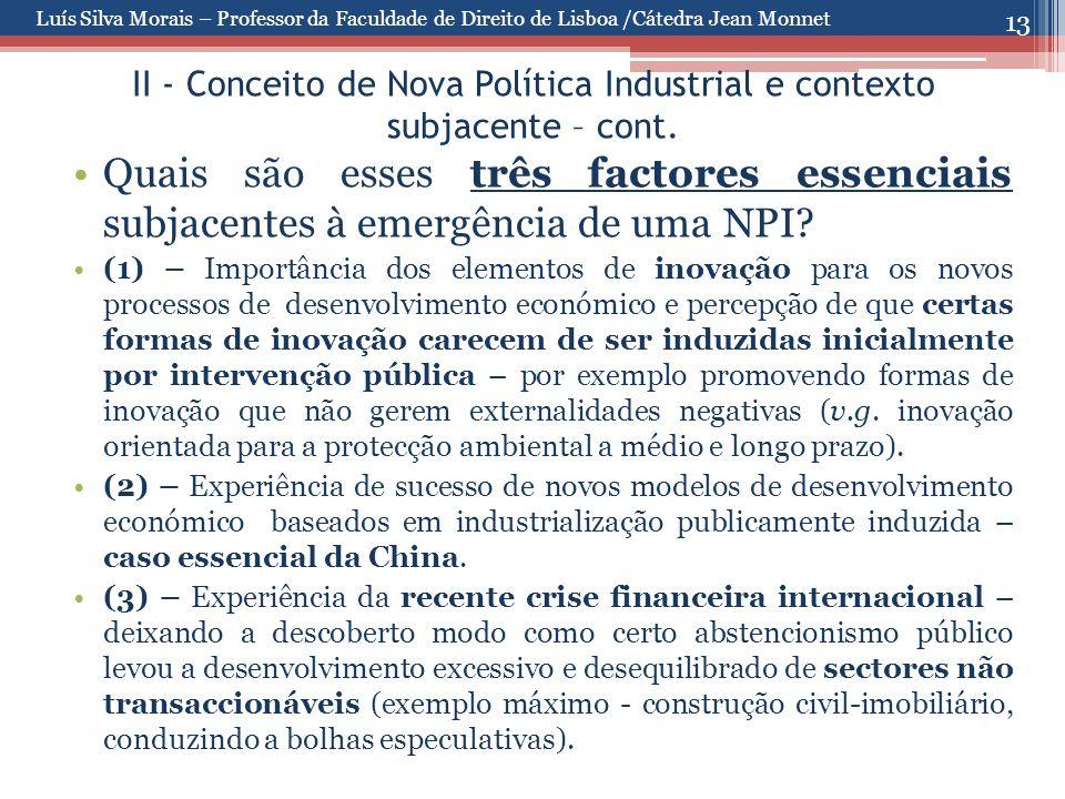 13 II - Conceito de Nova Política Industrial e contexto subjacente – cont. Quais são esses três factores essenciais subjacentes à emergência de uma NP