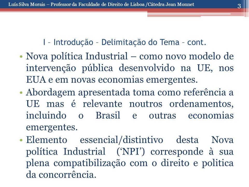 3 I – Introdução – Delimitação do Tema – cont. Nova política Industrial – como novo modelo de intervenção pública desenvolvido na UE, nos EUA e em nov