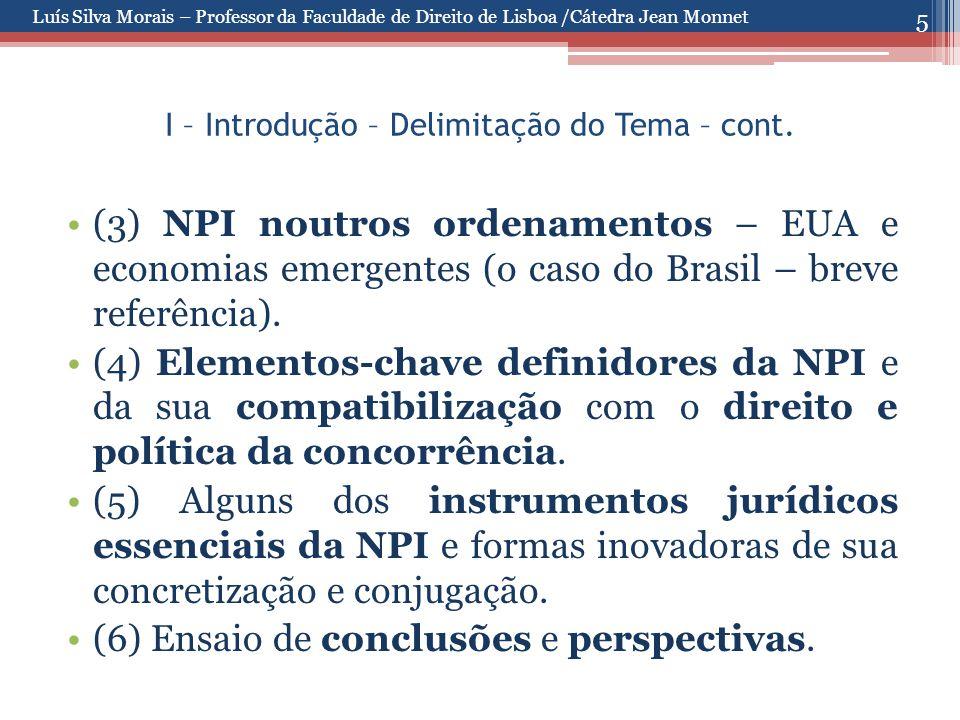 5 I – Introdução – Delimitação do Tema – cont. (3) NPI noutros ordenamentos – EUA e economias emergentes (o caso do Brasil – breve referência). (4) El