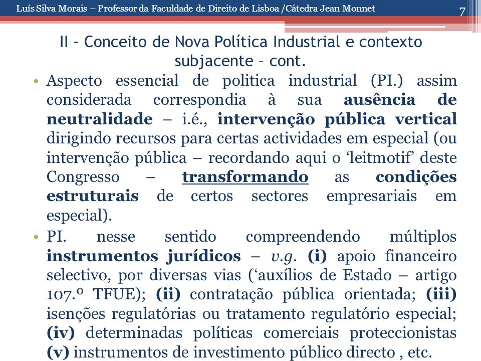 7 II - Conceito de Nova Política Industrial e contexto subjacente – cont. Aspecto essencial de politica industrial (PI.) assim considerada correspondi