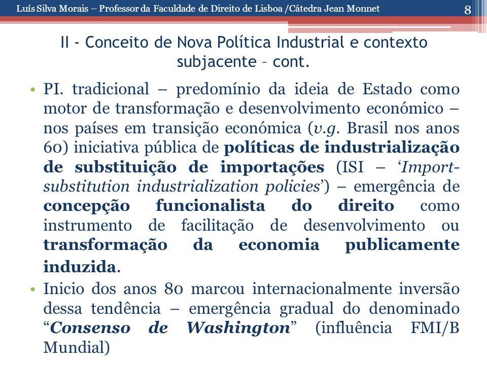 8 II - Conceito de Nova Política Industrial e contexto subjacente – cont. PI. tradicional – predomínio da ideia de Estado como motor de transformação