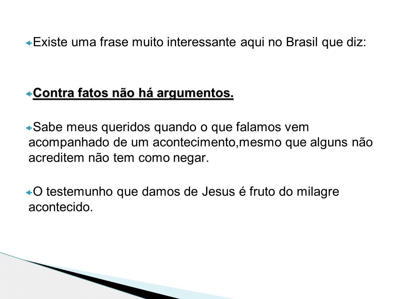  Existe uma frase muito interessante aqui no Brasil que diz:  Contra fatos não há argumentos.  Sabe meus queridos quando o que falamos vem acompanh