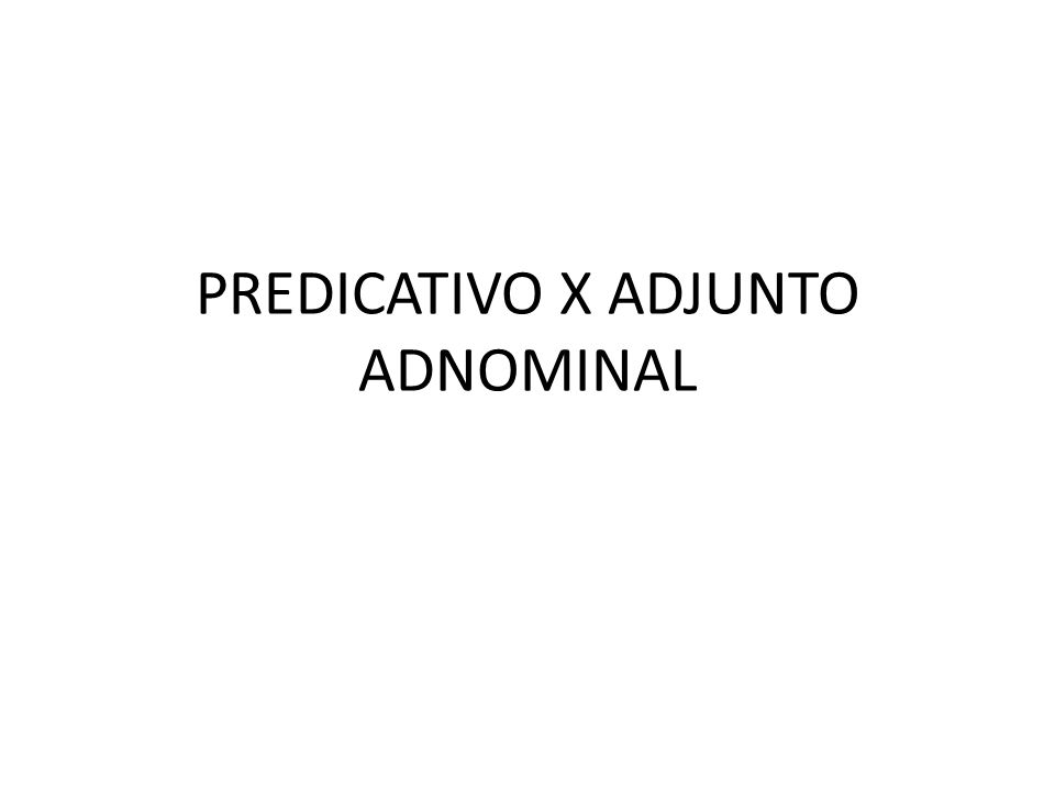 PREDICATIVO X ADJUNTO ADNOMINAL