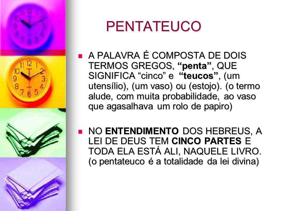 """PENTATEUCO A PALAVRA É COMPOSTA DE DOIS TERMOS GREGOS, """"penta"""", QUE SIGNIFICA """"cinco"""" e """"teucos"""", (um utensílio), (um vaso) ou (estojo). (o termo alud"""