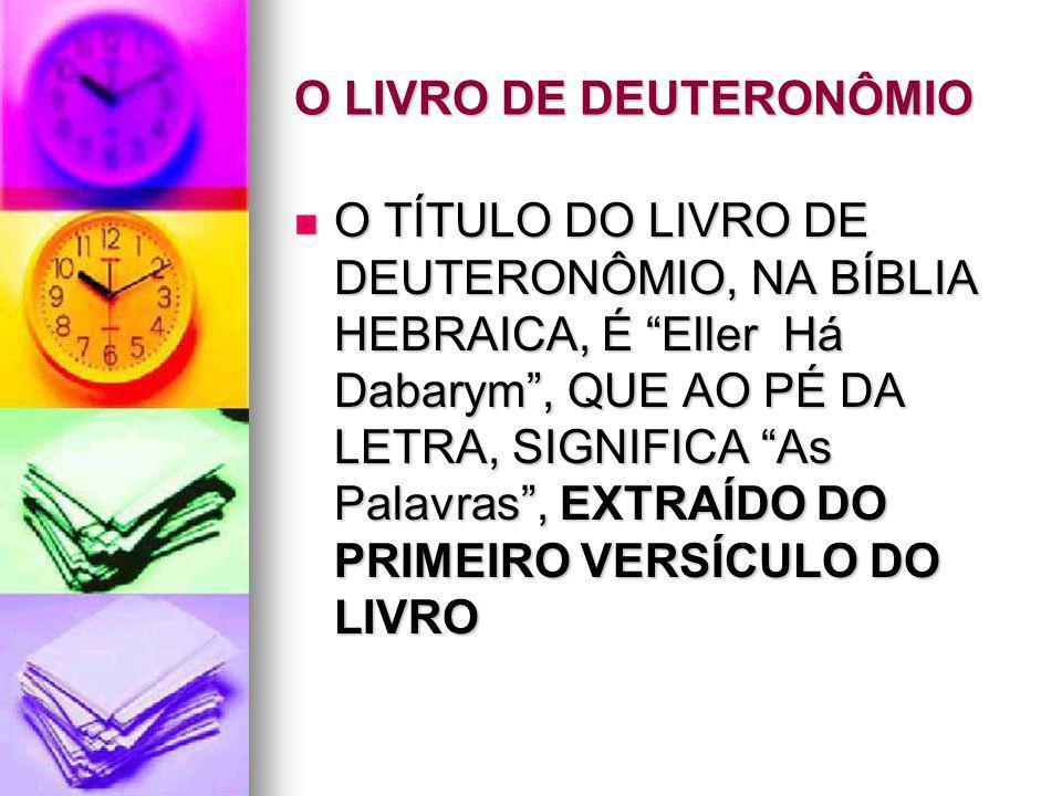 "O LIVRO DE DEUTERONÔMIO O TÍTULO DO LIVRO DE DEUTERONÔMIO, NA BÍBLIA HEBRAICA, É ""Eller Há Dabarym"", QUE AO PÉ DA LETRA, SIGNIFICA ""As Palavras"", EXTR"