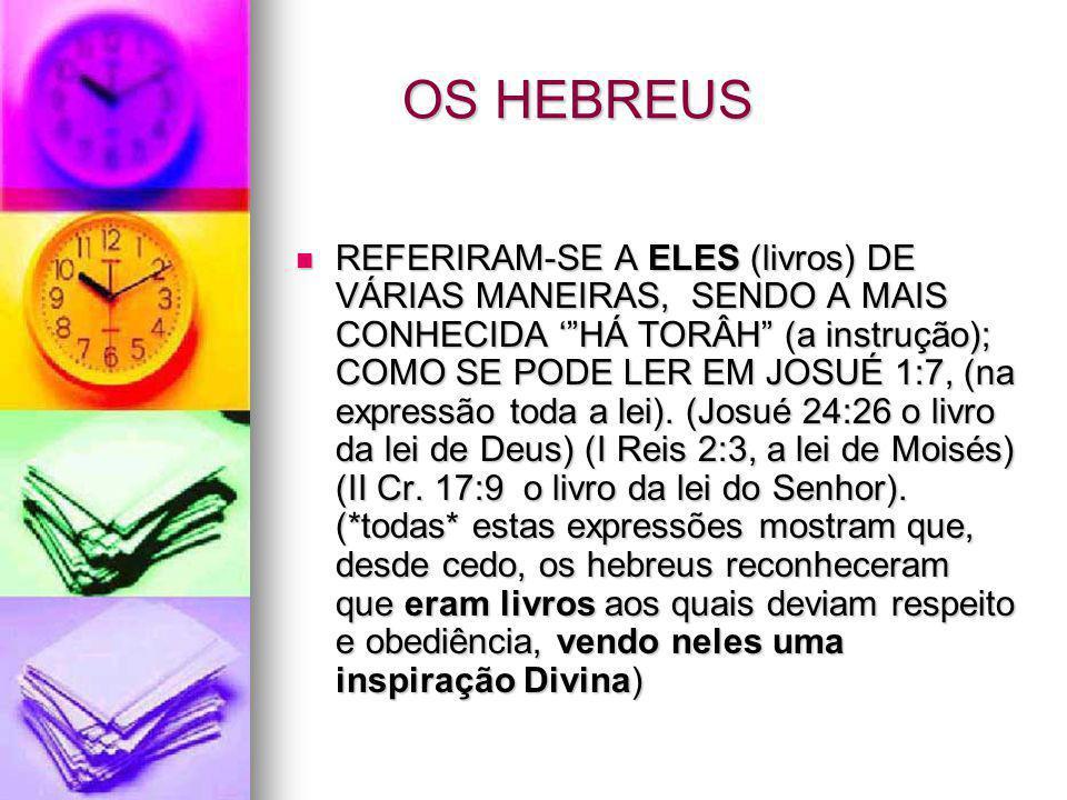 """OS HEBREUS REFERIRAM-SE A ELES (livros) DE VÁRIAS MANEIRAS, SENDO A MAIS CONHECIDA '""""HÁ TORÂH"""" (a instrução); COMO SE PODE LER EM JOSUÉ 1:7, (na expre"""