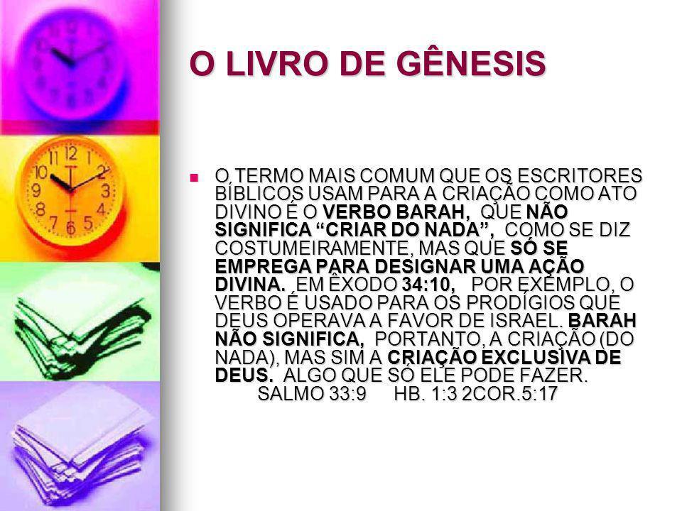 """O LIVRO DE GÊNESIS O TERMO MAIS COMUM QUE OS ESCRITORES BÍBLICOS USAM PARA A CRIAÇÃO COMO ATO DIVINO É O VERBO BARAH, QUE NÃO SIGNIFICA """"CRIAR DO NADA"""