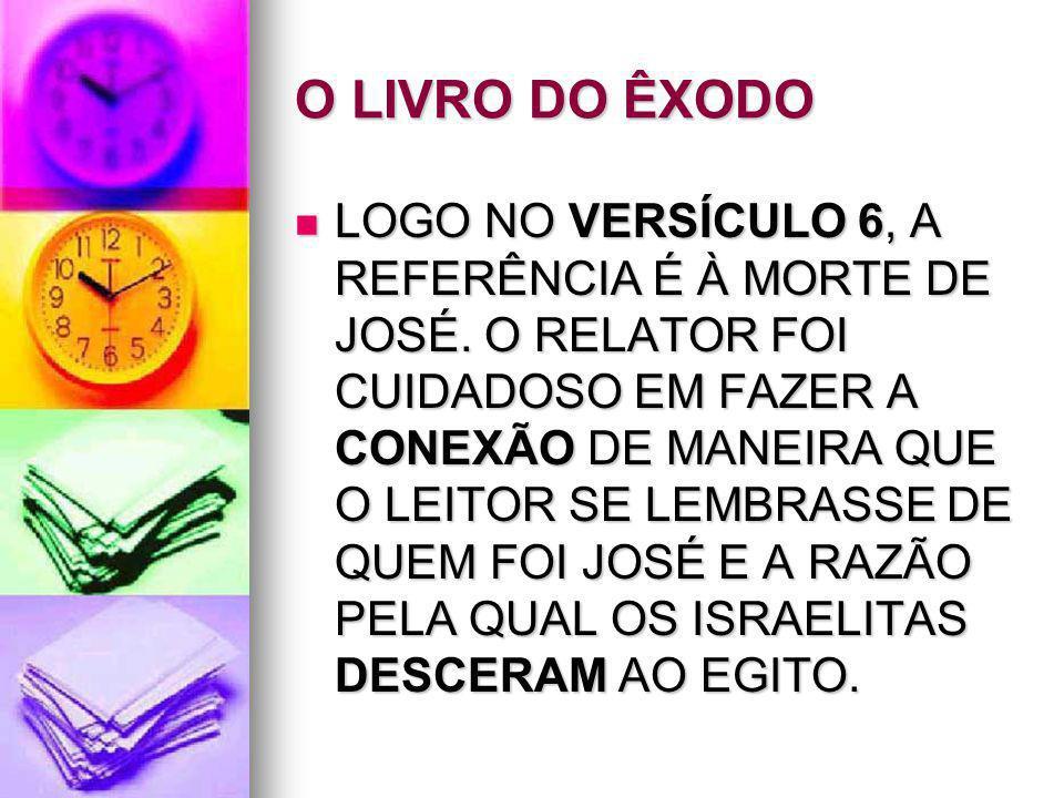 O LIVRO DO ÊXODO LOGO NO VERSÍCULO 6, A REFERÊNCIA É À MORTE DE JOSÉ. O RELATOR FOI CUIDADOSO EM FAZER A CONEXÃO DE MANEIRA QUE O LEITOR SE LEMBRASSE