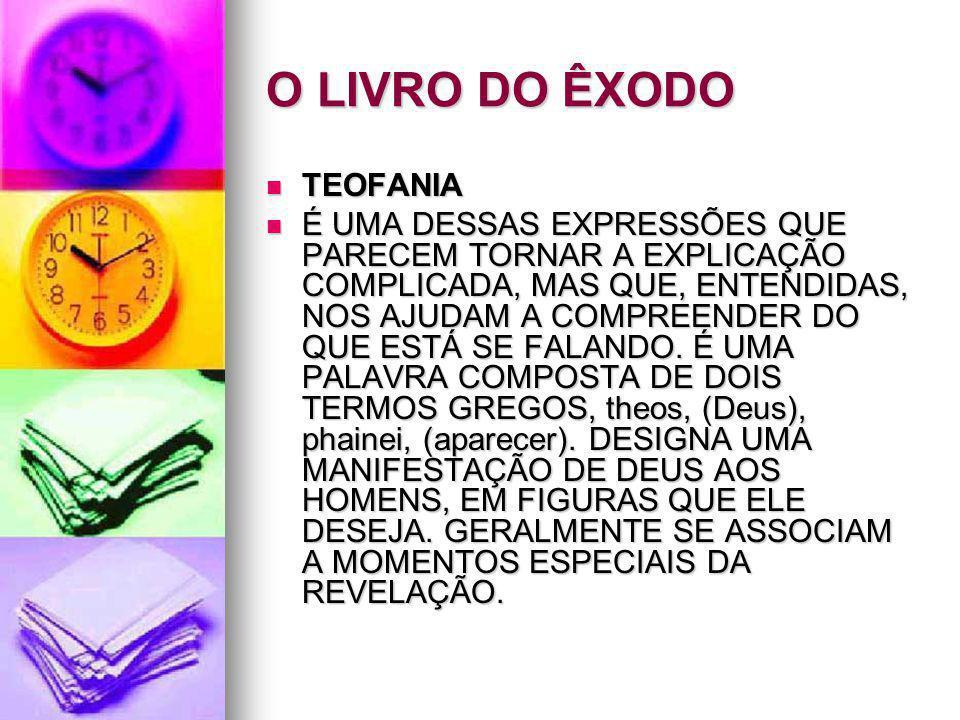 O LIVRO DO ÊXODO TEOFANIA TEOFANIA É UMA DESSAS EXPRESSÕES QUE PARECEM TORNAR A EXPLICAÇÃO COMPLICADA, MAS QUE, ENTENDIDAS, NOS AJUDAM A COMPREENDER D