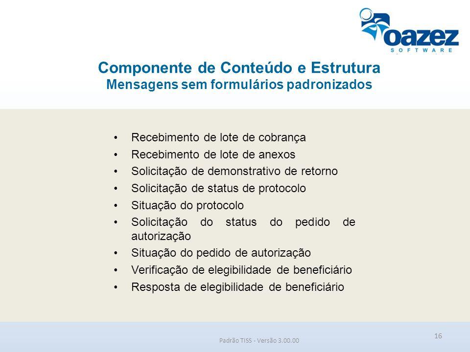 Padrão TISS - Versão 3.00.00 Recebimento de lote de cobrança Recebimento de lote de anexos Solicitação de demonstrativo de retorno Solicitação de stat