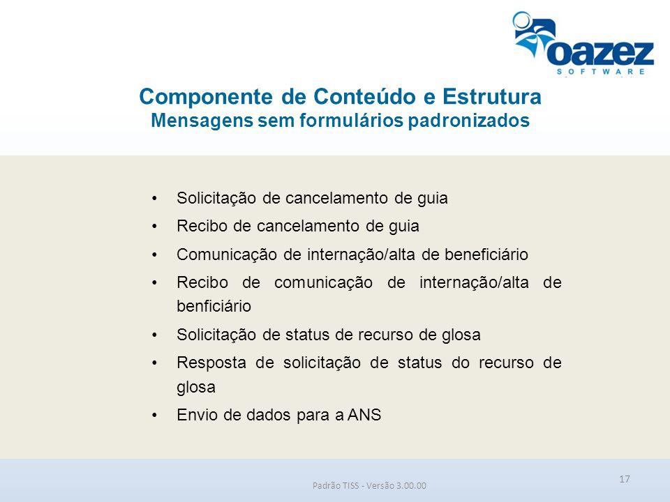 Componente de Conteúdo e Estrutura Mensagens sem formulários padronizados Padrão TISS - Versão 3.00.00 Solicitação de cancelamento de guia Recibo de c