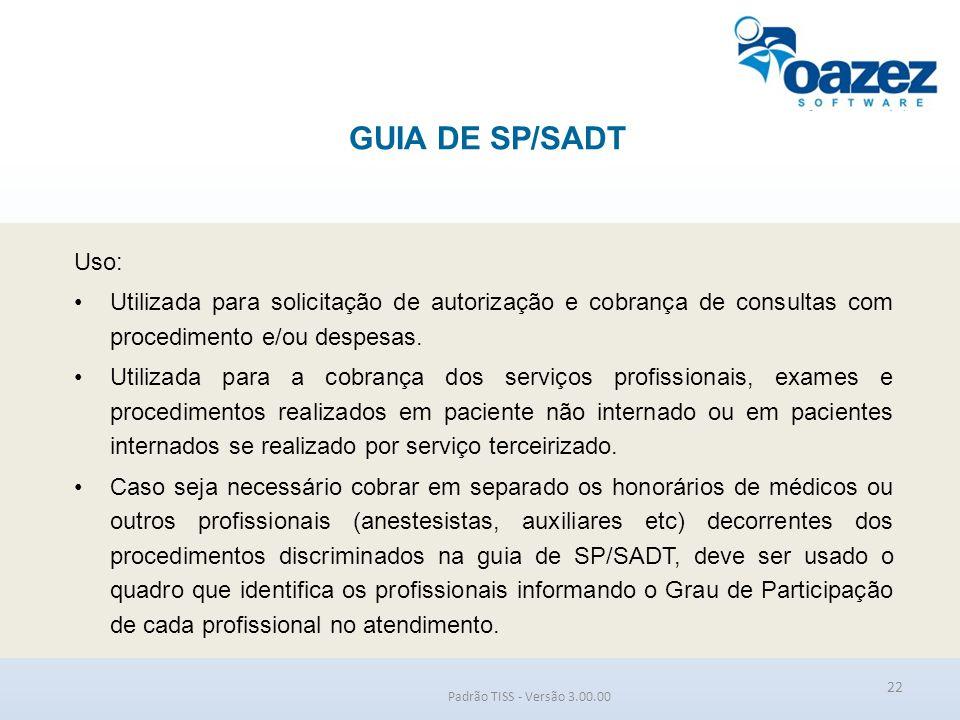 GUIA DE SP/SADT Padrão TISS - Versão 3.00.00 Uso: Utilizada para solicitação de autorização e cobrança de consultas com procedimento e/ou despesas. Ut