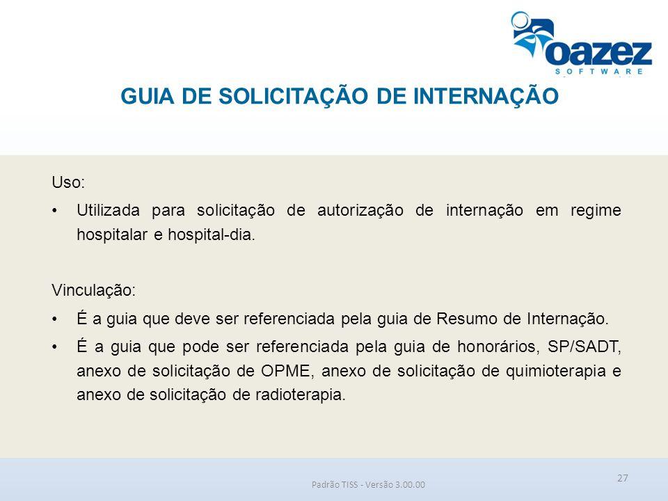 GUIA DE SOLICITAÇÃO DE INTERNAÇÃO Padrão TISS - Versão 3.00.00 Uso: Utilizada para solicitação de autorização de internação em regime hospitalar e hos