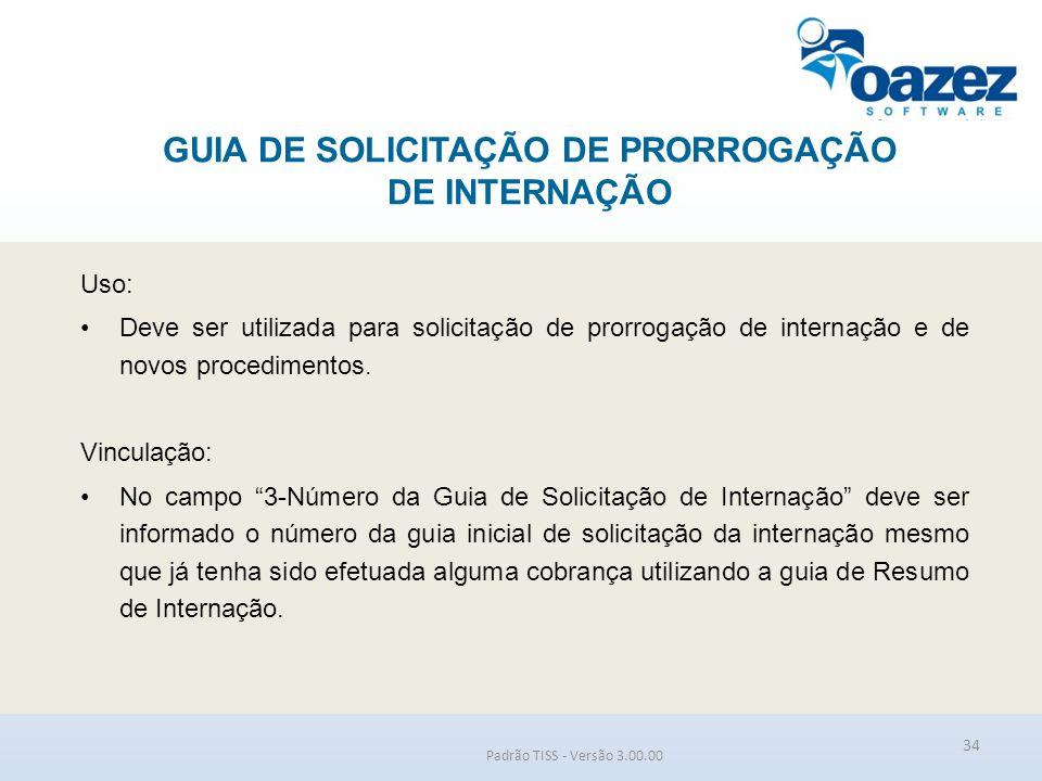 GUIA DE SOLICITAÇÃO DE PRORROGAÇÃO DE INTERNAÇÃO Padrão TISS - Versão 3.00.00 Uso: Deve ser utilizada para solicitação de prorrogação de internação e