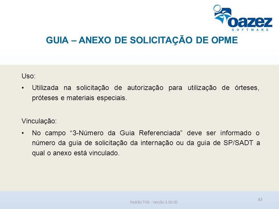 GUIA – ANEXO DE SOLICITAÇÃO DE OPME Padrão TISS - Versão 3.00.00 Uso: Utilizada na solicitação de autorização para utilização de órteses, próteses e m