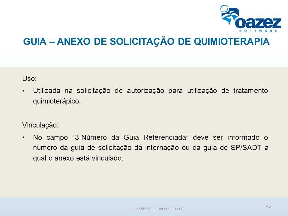 GUIA – ANEXO DE SOLICITAÇÃO DE QUIMIOTERAPIA Padrão TISS - Versão 3.00.00 Uso: Utilizada na solicitação de autorização para utilização de tratamento q