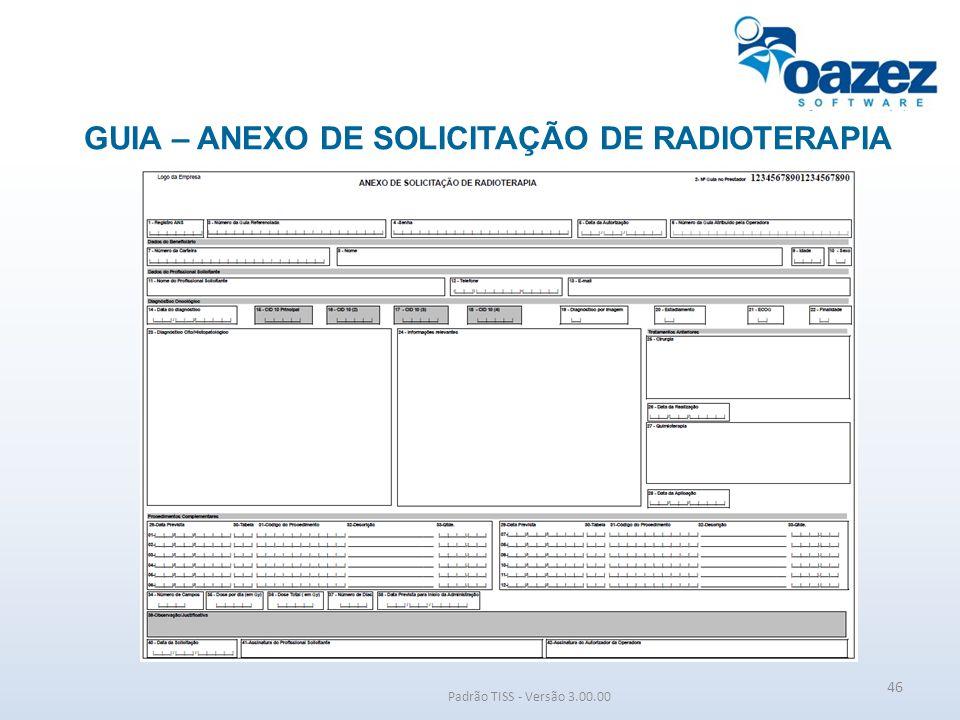 GUIA – ANEXO DE SOLICITAÇÃO DE RADIOTERAPIA Padrão TISS - Versão 3.00.00 46
