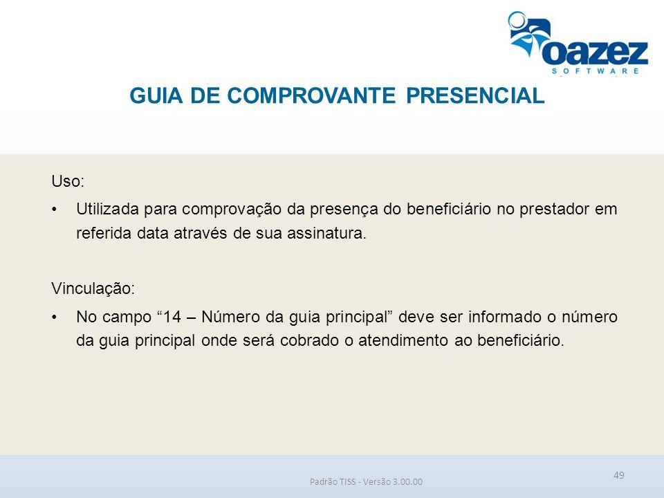 GUIA DE COMPROVANTE PRESENCIAL Padrão TISS - Versão 3.00.00 Uso: Utilizada para comprovação da presença do beneficiário no prestador em referida data