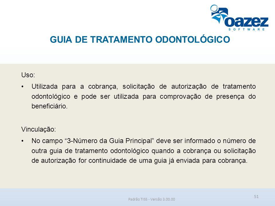 GUIA DE TRATAMENTO ODONTOLÓGICO Padrão TISS - Versão 3.00.00 Uso: Utilizada para a cobrança, solicitação de autorização de tratamento odontológico e p