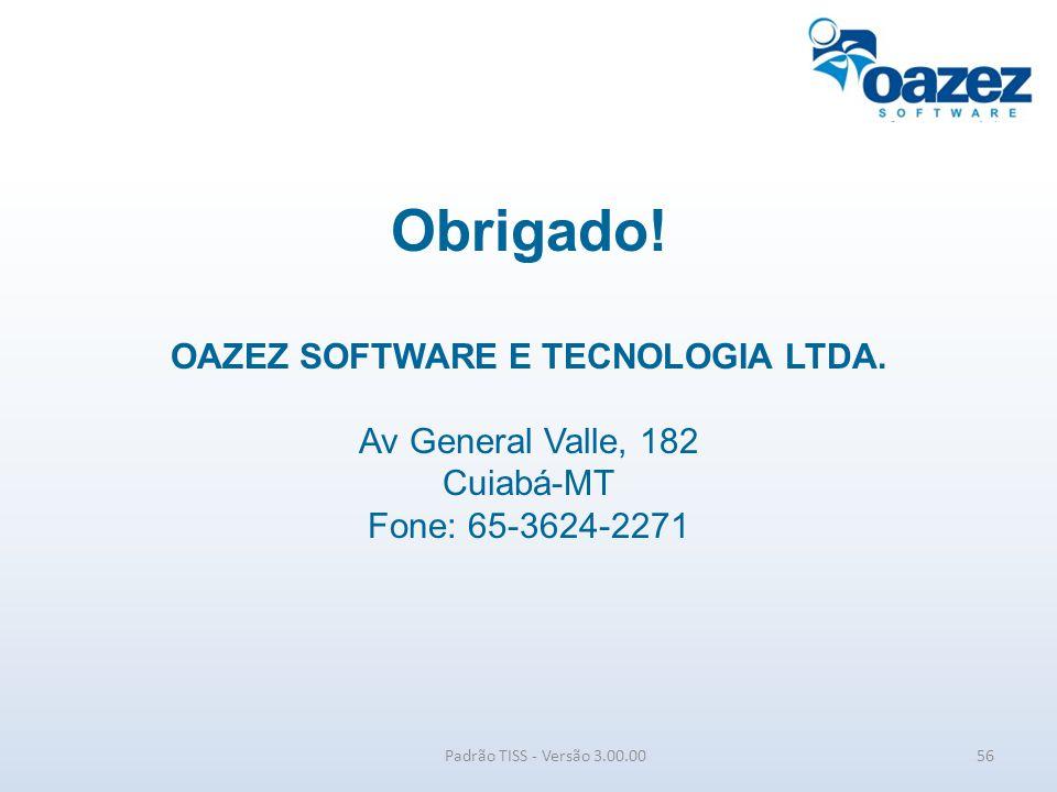 Obrigado! OAZEZ SOFTWARE E TECNOLOGIA LTDA. Av General Valle, 182 Cuiabá-MT Fone: 65-3624-2271 Padrão TISS - Versão 3.00.0056