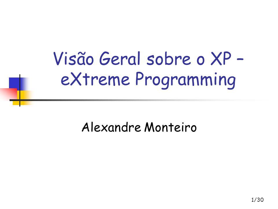 1/30 Visão Geral sobre o XP – eXtreme Programming Alexandre Monteiro