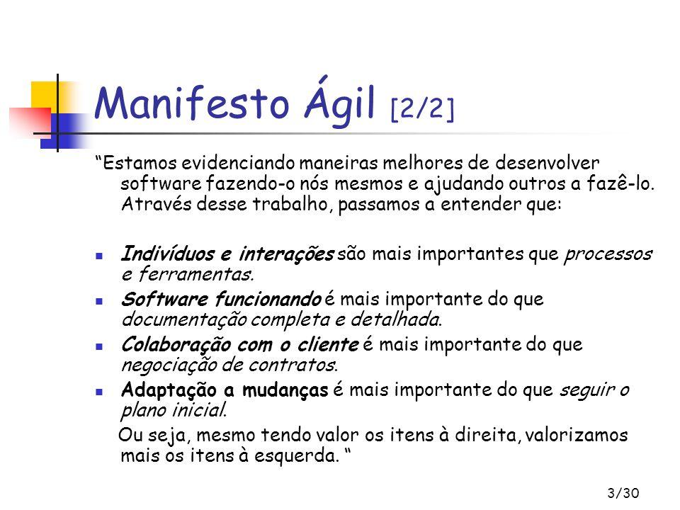 3/30 Manifesto Ágil [2/2] Estamos evidenciando maneiras melhores de desenvolver software fazendo-o nós mesmos e ajudando outros a fazê-lo.