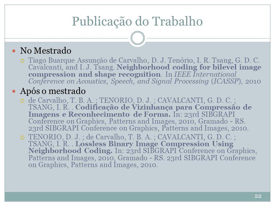 Publicação do Trabalho 22 No Mestrado  Tiago Buarque Assunção de Carvalho, D. J. Tenório, I. R. Tsang, G. D. C. Cavalcanti, and I. J. Tsang. Neighbor