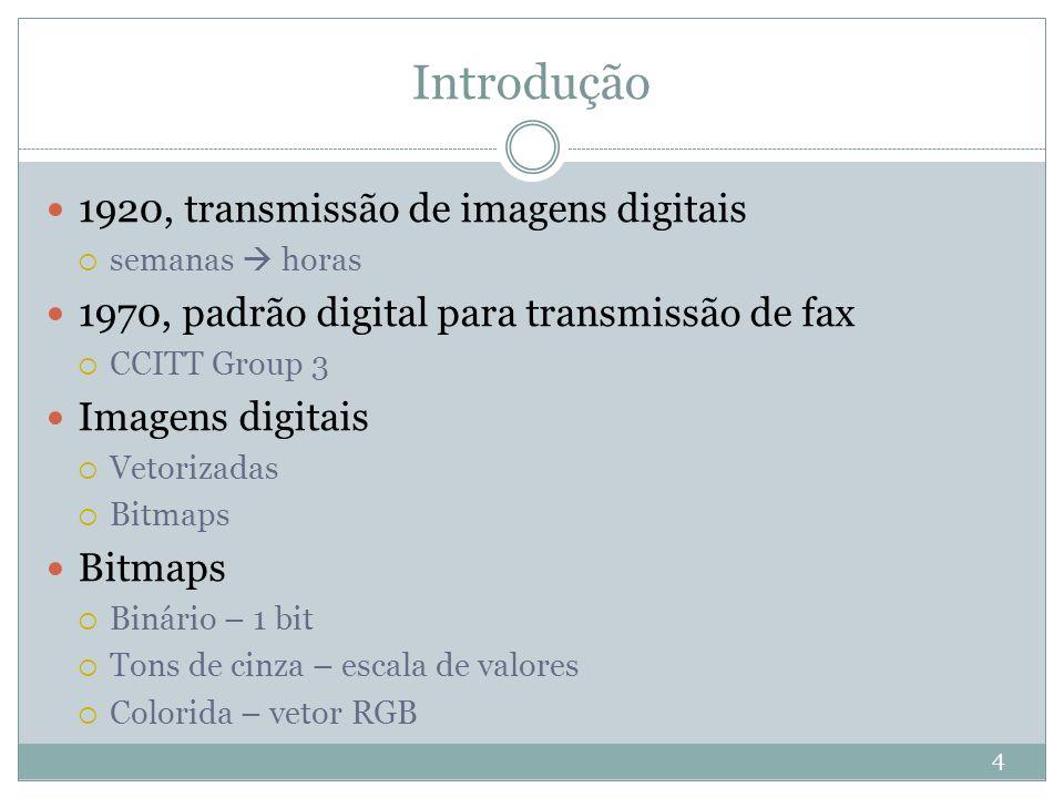 Introdução 1920, transmissão de imagens digitais  semanas  horas 1970, padrão digital para transmissão de fax  CCITT Group 3 Imagens digitais  Vetorizadas  Bitmaps Bitmaps  Binário – 1 bit  Tons de cinza – escala de valores  Colorida – vetor RGB 4
