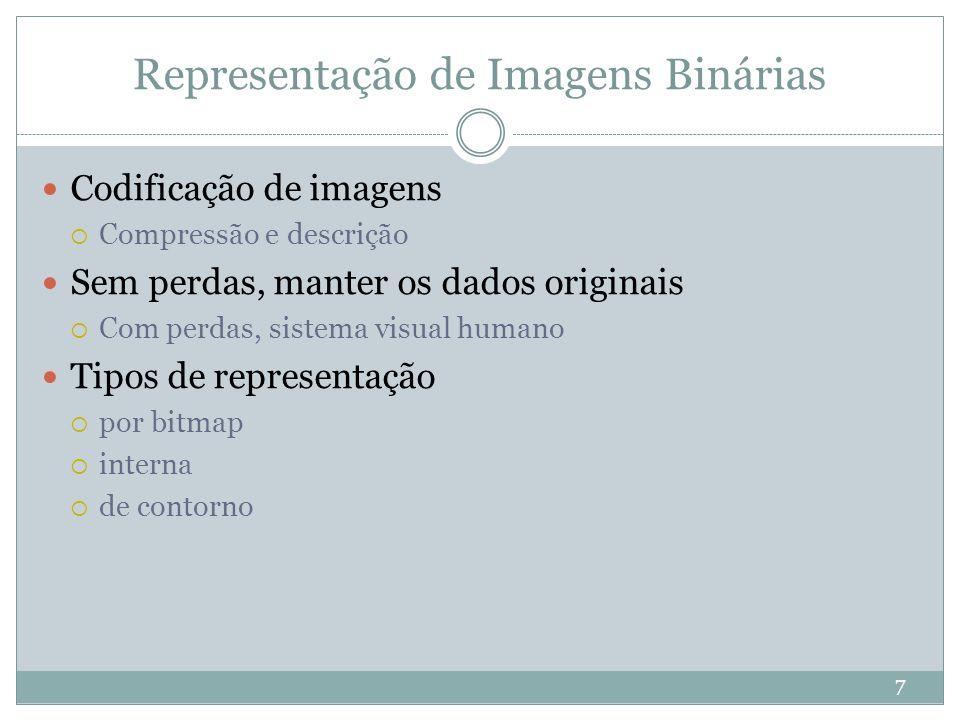 Representação de Imagens Binárias 7 Codificação de imagens  Compressão e descrição Sem perdas, manter os dados originais  Com perdas, sistema visual humano Tipos de representação  por bitmap  interna  de contorno
