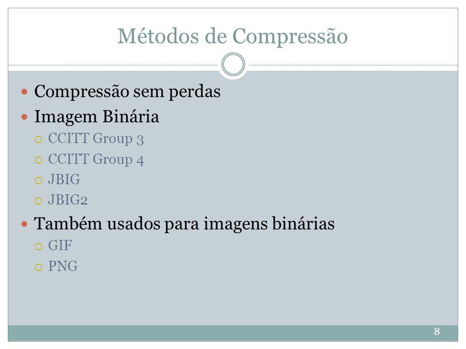 Métodos de Compressão 8 Compressão sem perdas Imagem Binária  CCITT Group 3  CCITT Group 4  JBIG  JBIG2 Também usados para imagens binárias  GIF  PNG