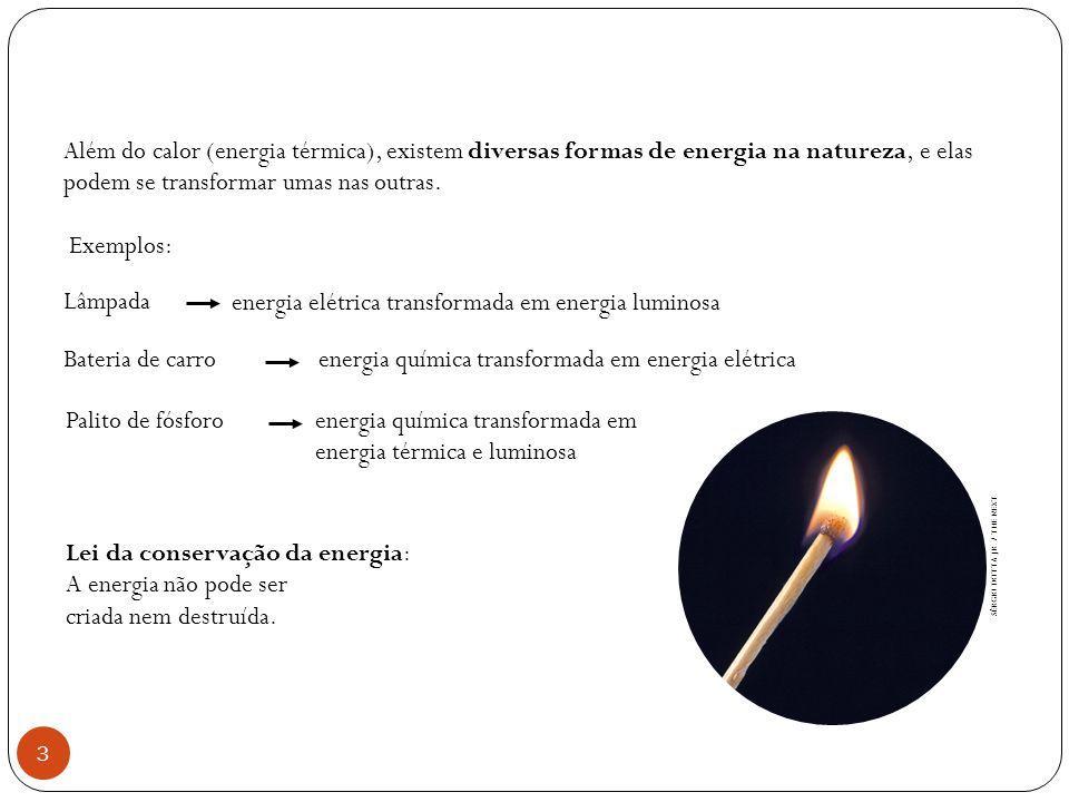 energia química transformada em energia térmica e luminosa Lei da conservação da energia: A energia não pode ser criada nem destruída. Além do calor (