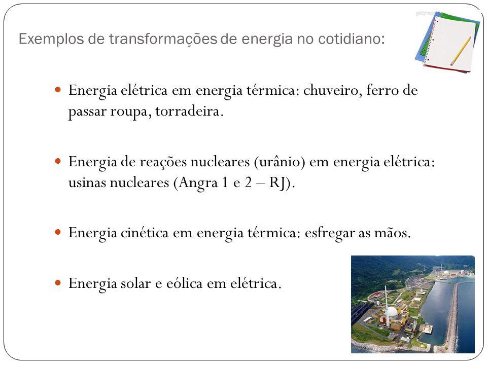 Exemplos de transformações de energia no cotidiano: Energia elétrica em energia térmica: chuveiro, ferro de passar roupa, torradeira. Energia de reaçõ