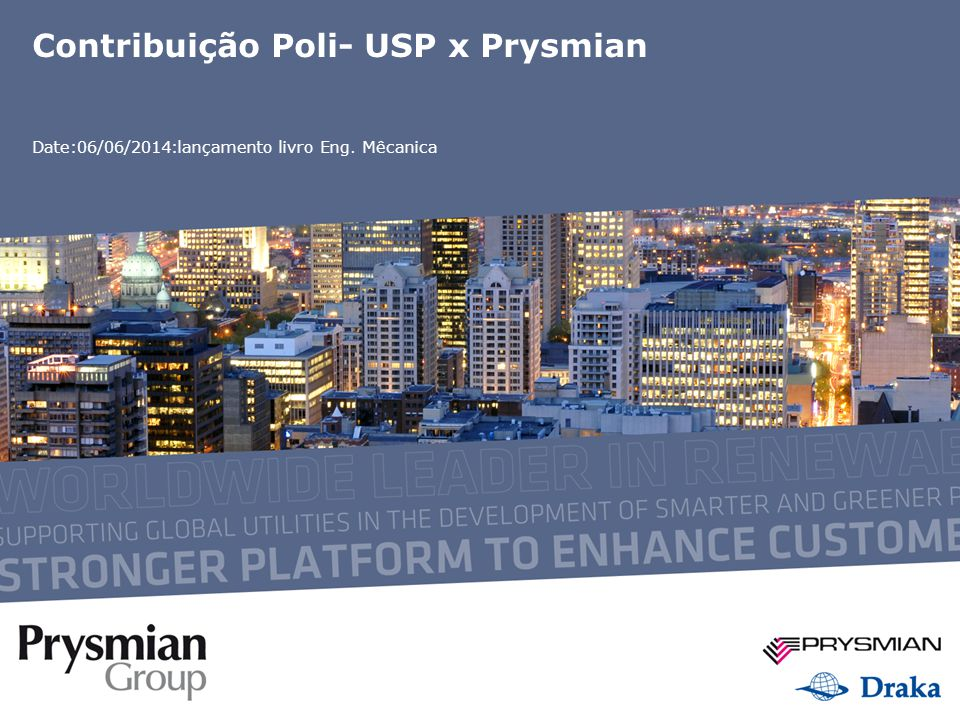 2 Presentation Title | Subtitle or client's name | XX Month Year Contribuição Poli-USP x Prysmian Prysmian Group Patent World Coverage >47 COUNTRIES >5600 PATENTS AND PATENT APPLICATIONS >900 INVENTIONS >2700 TRADEMARKS