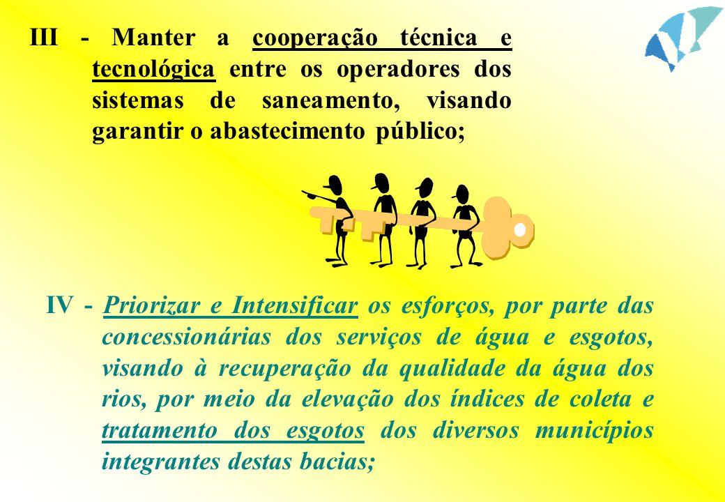 III - Manter a cooperação técnica e tecnológica entre os operadores dos sistemas de saneamento, visando garantir o abastecimento público; IV - Prioriz