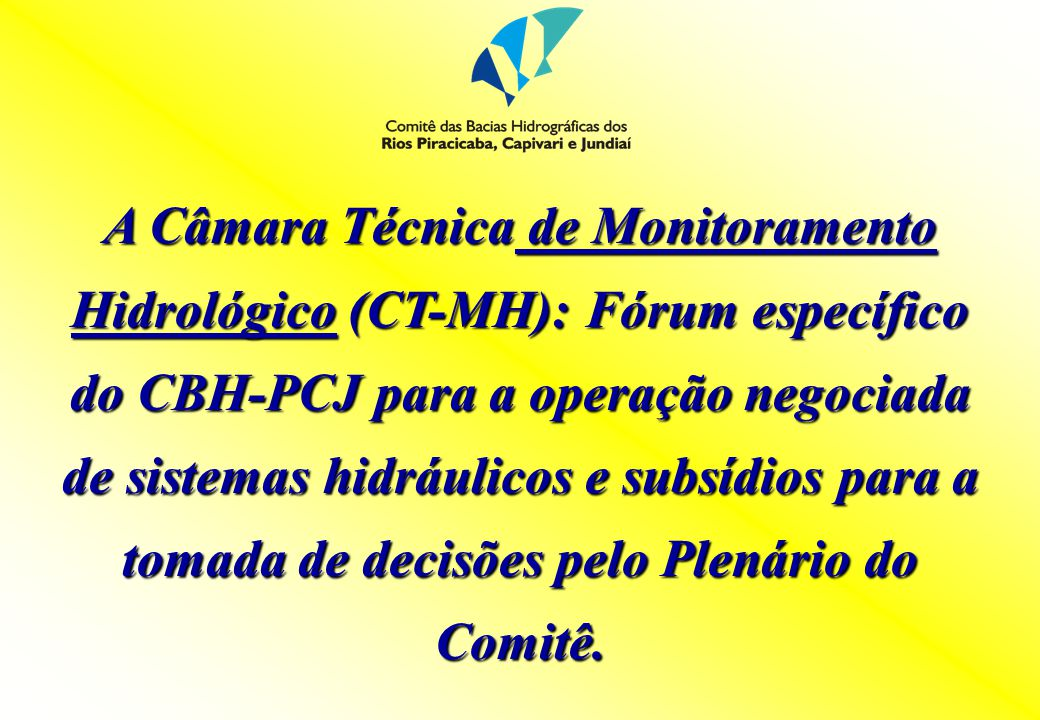 A Câmara Técnica de Monitoramento Hidrológico (CT-MH): Fórum específico do CBH-PCJ para a operação negociada de sistemas hidráulicos e subsídios para