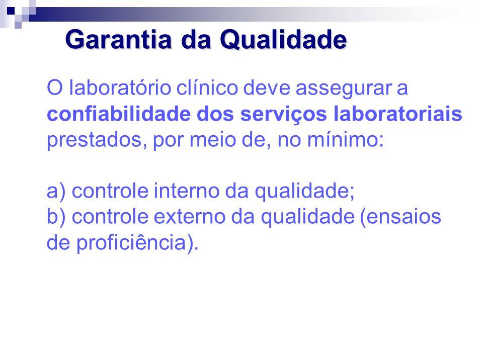 Garantia da Qualidade O laboratório clínico deve assegurar a confiabilidade dos serviços laboratoriais prestados, por meio de, no mínimo: a) controle