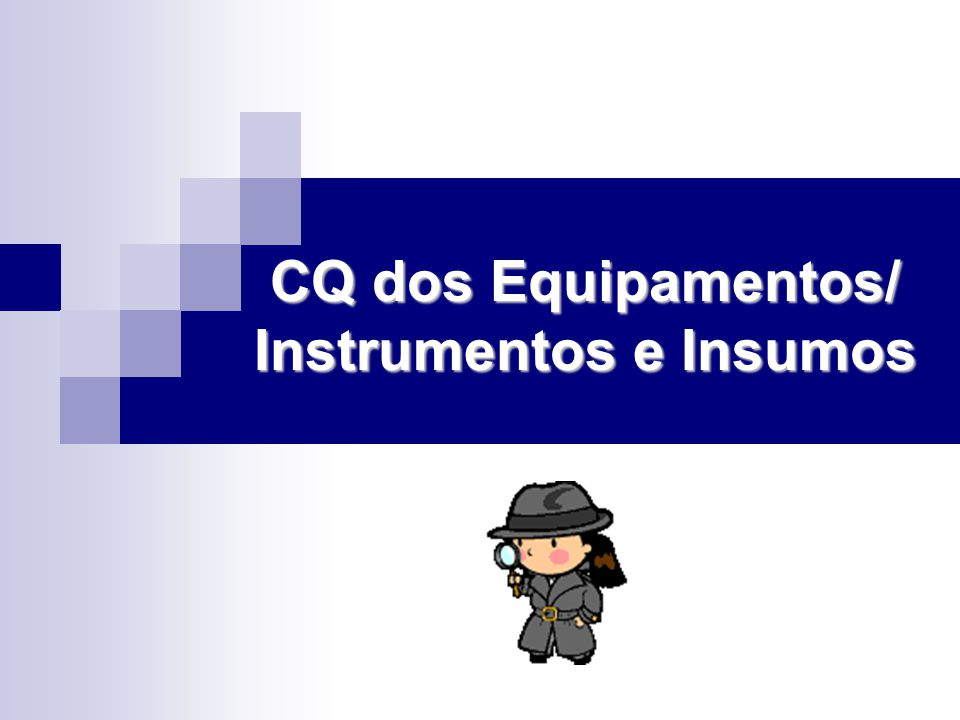 CQ dos Equipamentos/ Instrumentos e Insumos