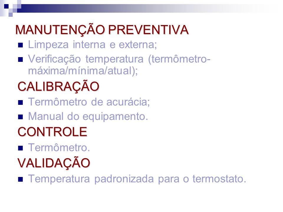 MANUTENÇÃO PREVENTIVA Limpeza interna e externa; Verificação temperatura (termômetro- máxima/mínima/atual);CALIBRAÇÃO Termômetro de acurácia; Manual d