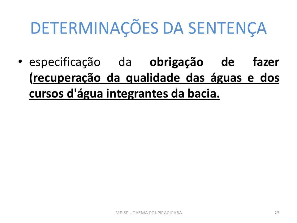 DETERMINAÇÕES DA SENTENÇA especificação da obrigação de fazer (recuperação da qualidade das águas e dos cursos d água integrantes da bacia.