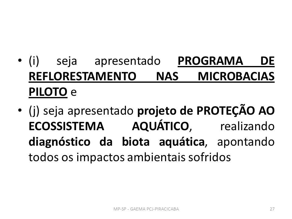 (i) seja apresentado PROGRAMA DE REFLORESTAMENTO NAS MICROBACIAS PILOTO e (j) seja apresentado projeto de PROTEÇÃO AO ECOSSISTEMA AQUÁTICO, realizando