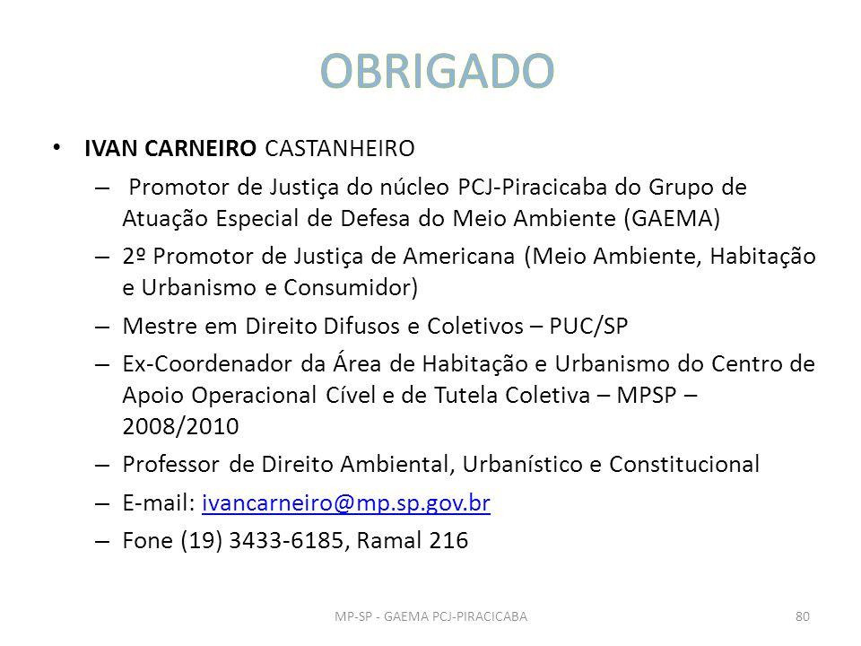 IVAN CARNEIRO CASTANHEIRO – Promotor de Justiça do núcleo PCJ-Piracicaba do Grupo de Atuação Especial de Defesa do Meio Ambiente (GAEMA) – 2º Promotor