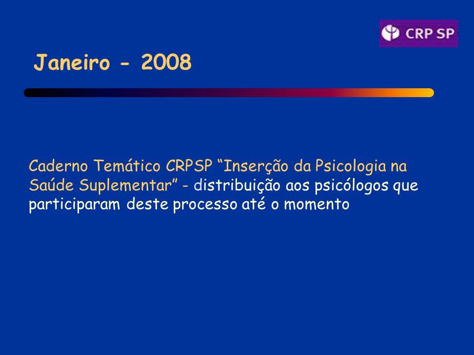 Janeiro - 2008 Caderno Temático CRPSP Inserção da Psicologia na Saúde Suplementar - distribuição aos psicólogos que participaram deste processo até o momento